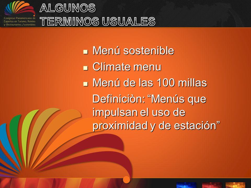Menú sostenible Menú sostenible Climate menu Climate menu Menú de las 100 millas Menú de las 100 millas Definiciòn: Menús que impulsan el uso de proximidad y de estación Definiciòn: Menús que impulsan el uso de proximidad y de estación