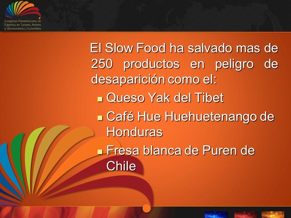 El Slow Food ha salvado mas de 250 productos en peligro de desaparición como el: El Slow Food ha salvado mas de 250 productos en peligro de desaparición como el: Queso Yak del Tibet Queso Yak del Tibet Café Hue Huehuetenango de Honduras Café Hue Huehuetenango de Honduras Fresa blanca de Puren de Chile Fresa blanca de Puren de Chile