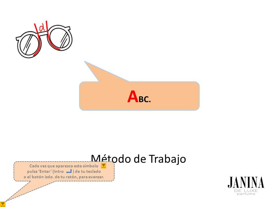 A BC. Método de Trabajo ojo Cada vez que aparezca este símbolo pulsa Enter (Intro ) de tu teclado o el botón izdo. de tu ratón, para avanzar.