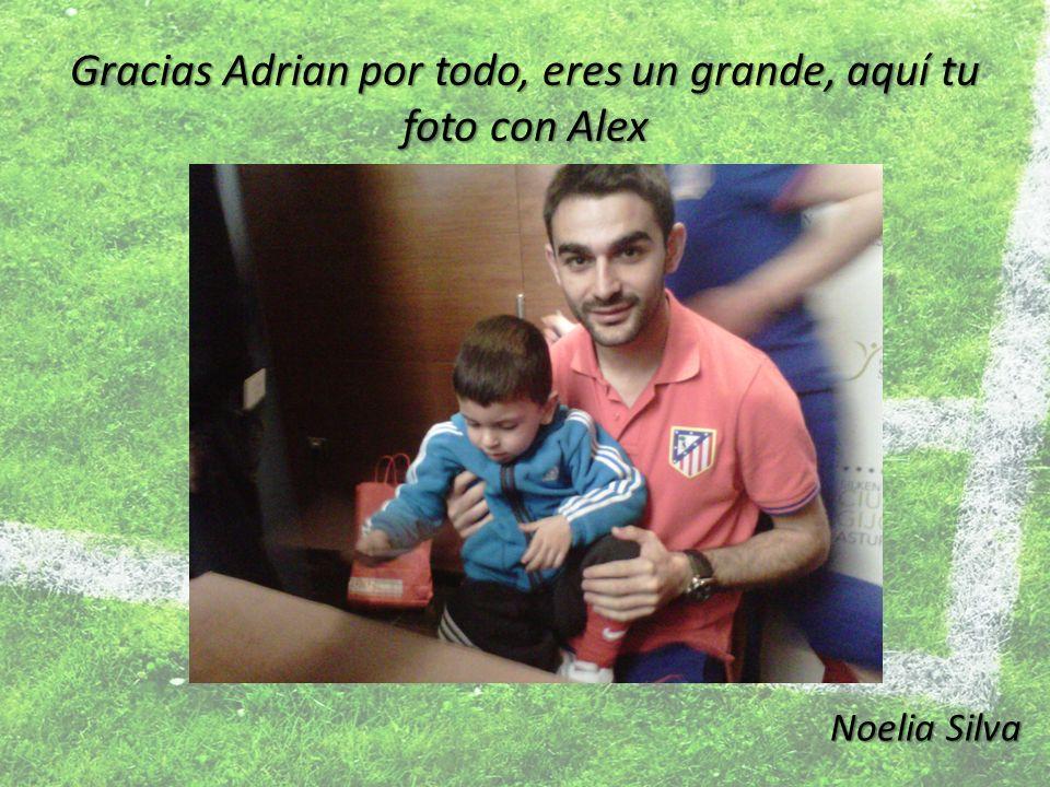 Gracias Adrian por todo, eres un grande, aquí tu foto con Alex Noelia Silva Noelia Silva