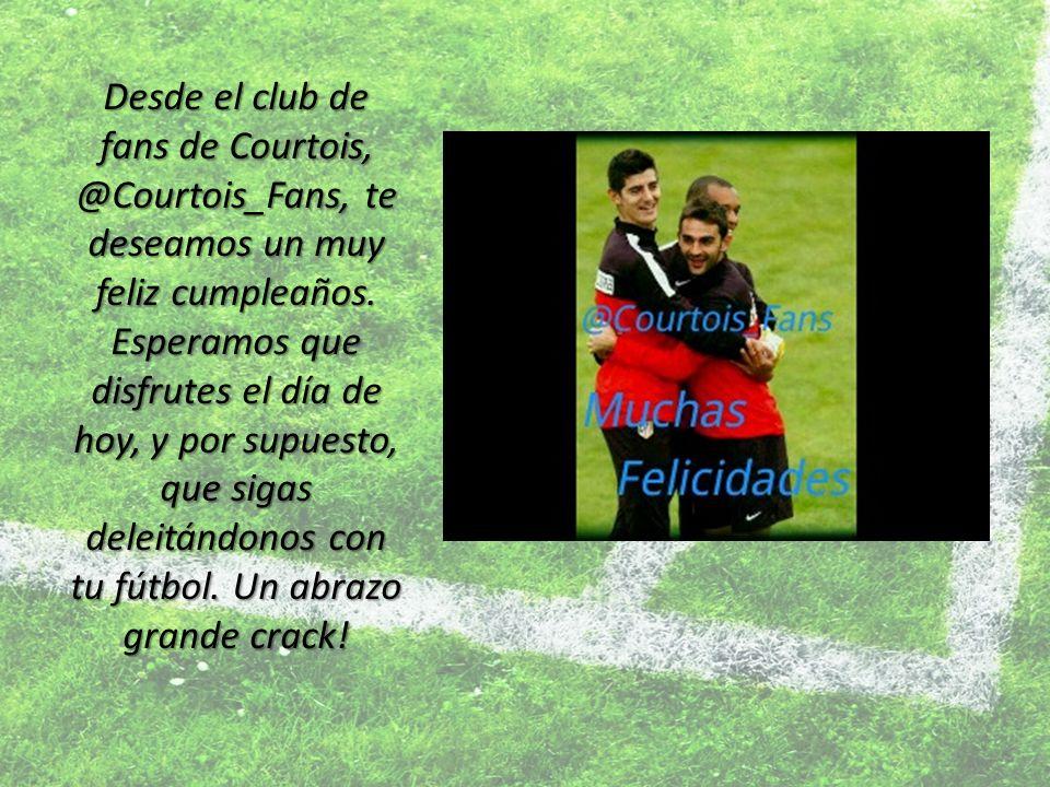 Desde el club de fans de Courtois, @Courtois_Fans, te deseamos un muy feliz cumpleaños. Esperamos que disfrutes el día de hoy, y por supuesto, que sig
