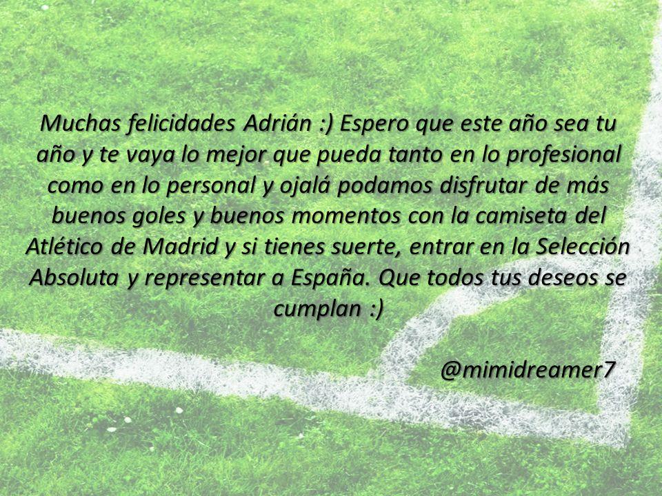 Muchas felicidades Adrián :) Espero que este año sea tu año y te vaya lo mejor que pueda tanto en lo profesional como en lo personal y ojalá podamos d