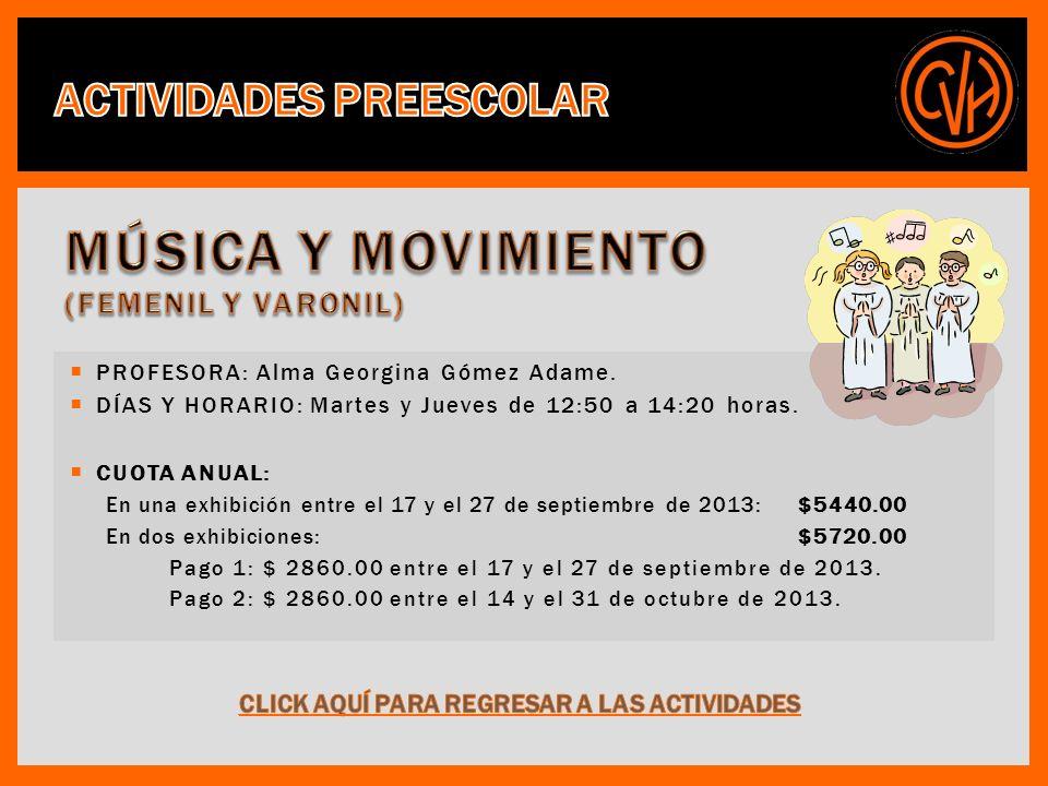 PROFESORA: Alma Georgina Gómez Adame. DÍAS Y HORARIO: Martes y Jueves de 12:50 a 14:20 horas.