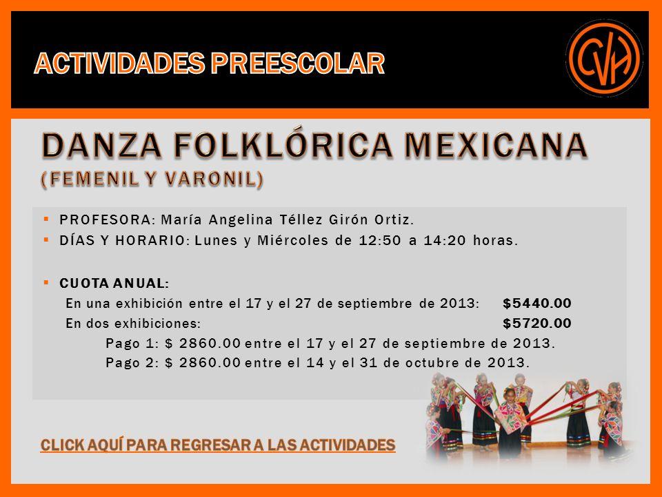 PROFESORA: María Angelina Téllez Girón Ortiz. DÍAS Y HORARIO: Lunes y Miércoles de 12:50 a 14:20 horas. CUOTA ANUAL: En una exhibición entre el 17 y e