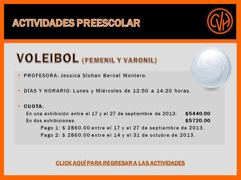 PROFESORA: Jessica Slohan Bernal Montero. DÍAS Y HORARIO: Lunes y Miércoles de 12:50 a 14:20 horas.