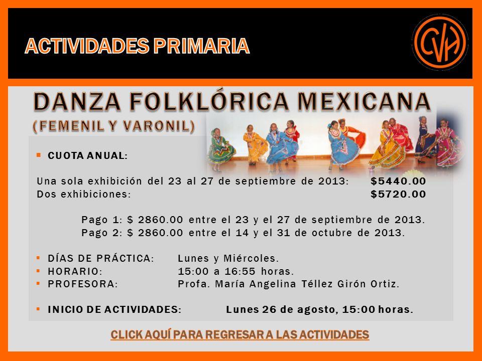 CUOTA ANUAL: Una sola exhibición del 23 al 27 de septiembre de 2013: $5440.00 Dos exhibiciones: $5720.00 Pago 1: $ 2860.00 entre el 23 y el 27 de septiembre de 2013.
