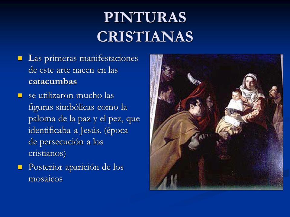 PINTURAS CRISTIANAS Las primeras manifestaciones de este arte nacen en las catacumbas Las primeras manifestaciones de este arte nacen en las catacumba