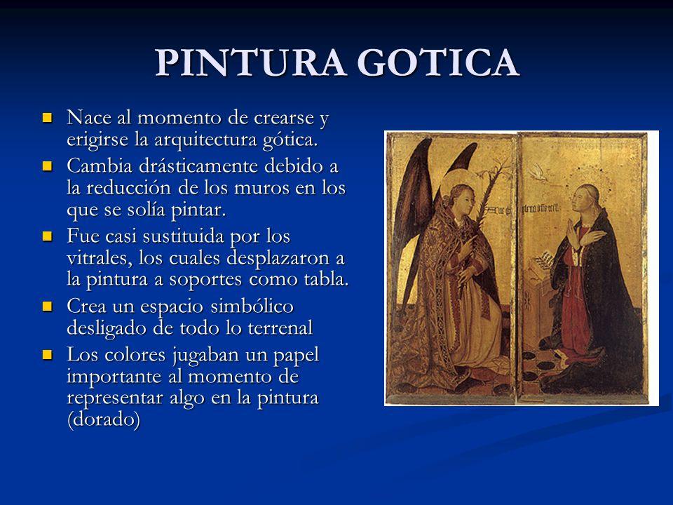 PINTURA GOTICA Nace al momento de crearse y erigirse la arquitectura gótica. Cambia drásticamente debido a la reducción de los muros en los que se sol