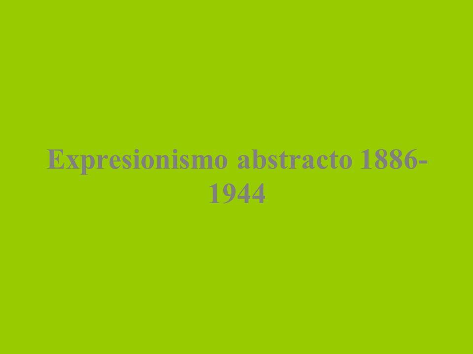 Expresionismo abstracto 1886- 1944