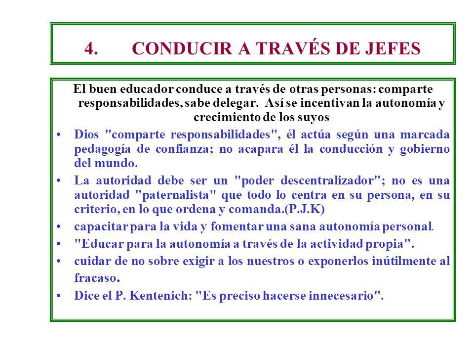 4.CONDUCIR A TRAVÉS DE JEFES El buen educador conduce a través de otras personas: comparte responsabilidades, sabe delegar.