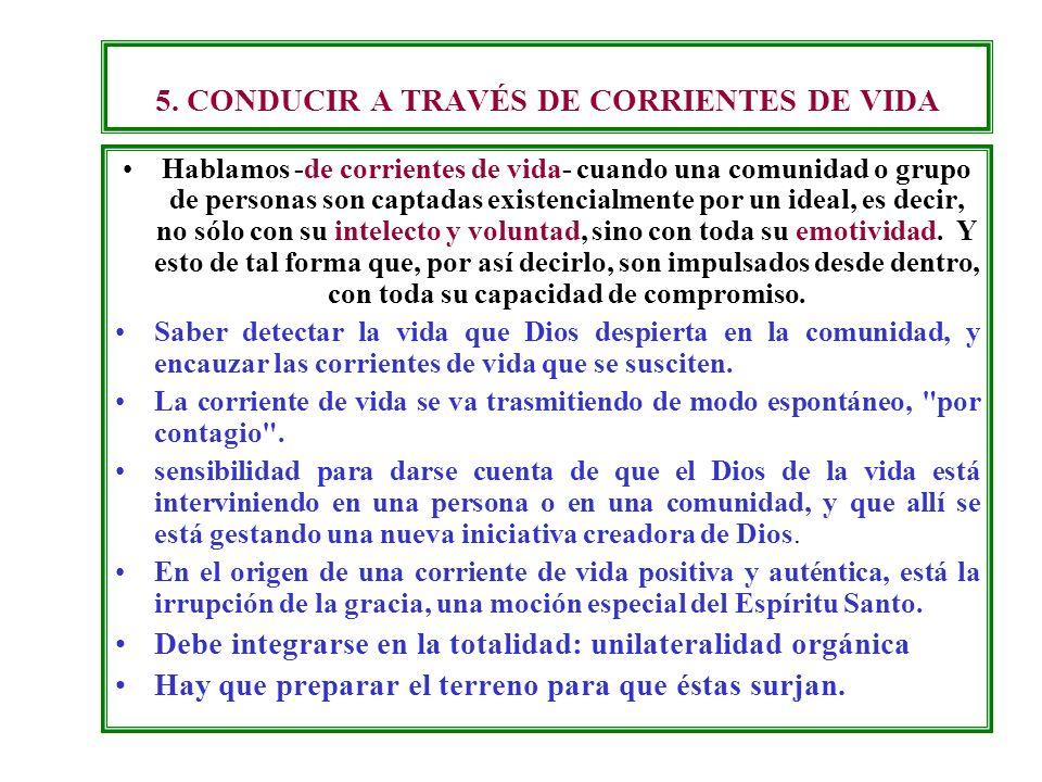 5. CONDUCIR A TRAVÉS DE CORRIENTES DE VIDA Hablamos -de corrientes de vida- cuando una comunidad o grupo de personas son captadas existencialmente por