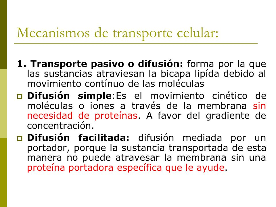 Mecanismos de transporte celular: 1. Transporte pasivo o difusión: forma por la que las sustancias atraviesan la bicapa lipída debido al movimiento co
