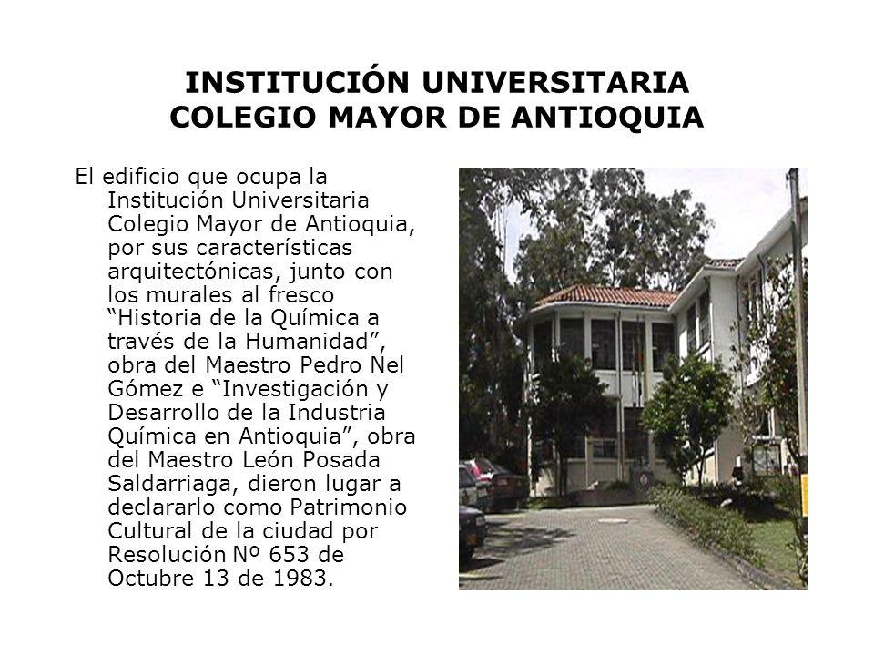 INSTITUCIÓN UNIVERSITARIA COLEGIO MAYOR DE ANTIOQUIA El edificio que ocupa la Institución Universitaria Colegio Mayor de Antioquia, por sus caracterís