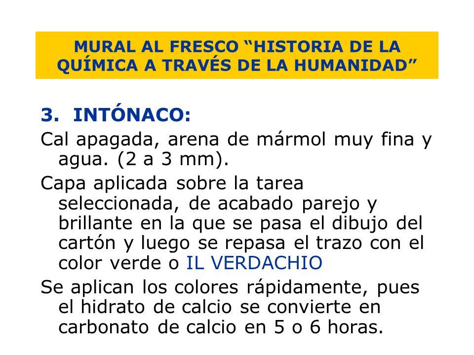 MURAL AL FRESCO HISTORIA DE LA QUÍMICA A TRAVÉS DE LA HUMANIDAD 3. INTÓNACO: Cal apagada, arena de mármol muy fina y agua. (2 a 3 mm). Capa aplicada s
