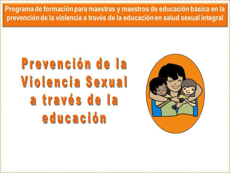 Programa de formación para maestras y maestros de educación básica en la prevención de la violencia a través de la educación en salud sexual integral