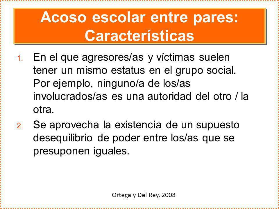 Acoso escolar entre pares: Características 1. En el que agresores/as y víctimas suelen tener un mismo estatus en el grupo social. Por ejemplo, ninguno