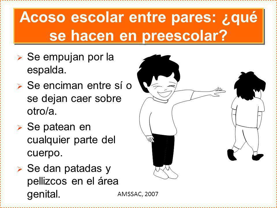 Acoso escolar entre pares: ¿qué se hacen en preescolar? Se empujan por la espalda. Se enciman entre sí o se dejan caer sobre otro/a. Se patean en cual