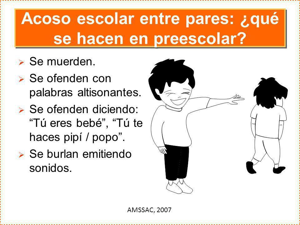 Acoso escolar entre pares: ¿qué se hacen en preescolar? Se muerden. Se ofenden con palabras altisonantes. Se ofenden diciendo: Tú eres bebé, Tú te hac