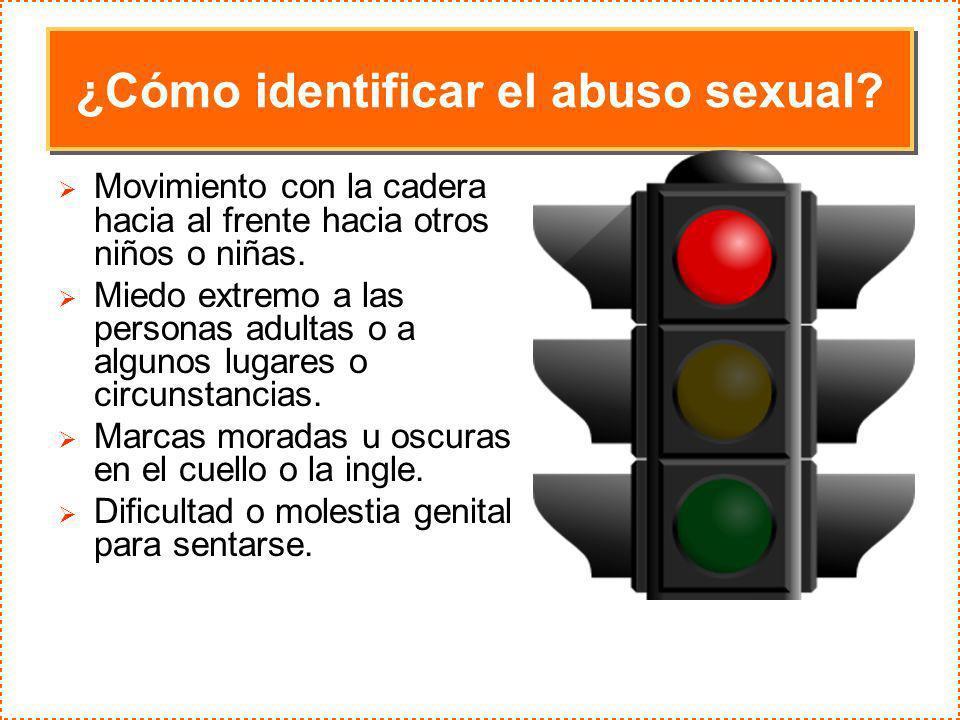 ¿Cómo identificar el abuso sexual? Movimiento con la cadera hacia al frente hacia otros niños o niñas. Miedo extremo a las personas adultas o a alguno