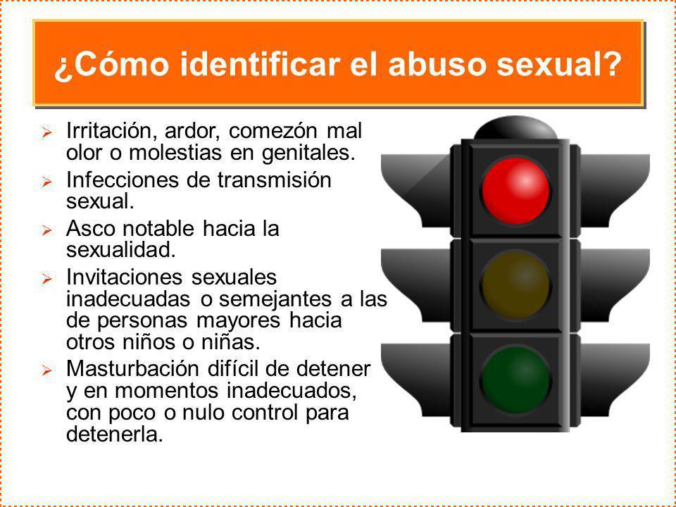 ¿Cómo identificar el abuso sexual? Irritación, ardor, comezón mal olor o molestias en genitales. Infecciones de transmisión sexual. Asco notable hacia