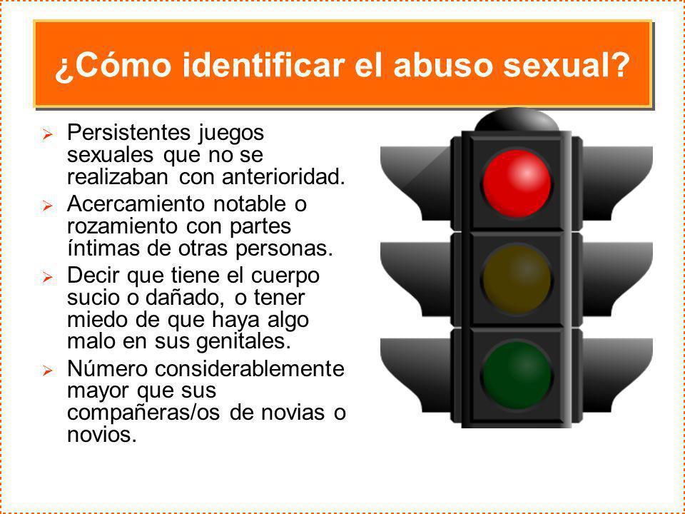 ¿Cómo identificar el abuso sexual? Persistentes juegos sexuales que no se realizaban con anterioridad. Acercamiento notable o rozamiento con partes ín