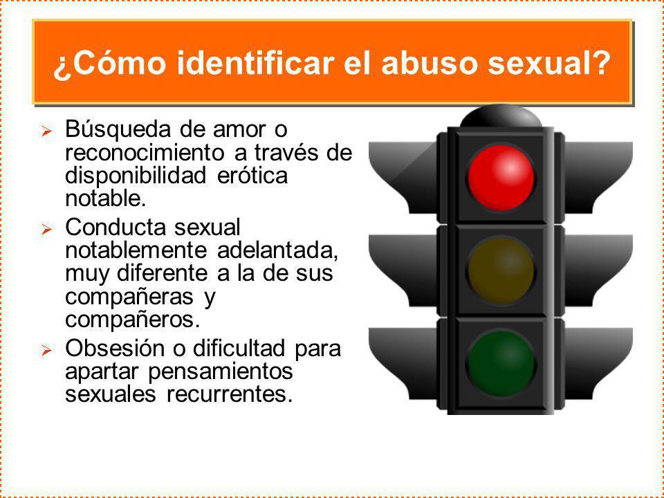 ¿Cómo identificar el abuso sexual? Búsqueda de amor o reconocimiento a través de disponibilidad erótica notable. Conducta sexual notablemente adelanta