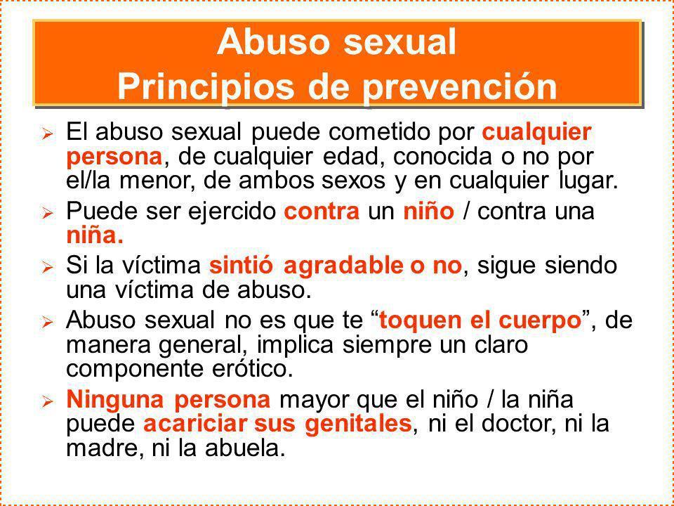 Abuso sexual Principios de prevención Abuso sexual Principios de prevención El abuso sexual puede cometido por cualquier persona, de cualquier edad, c