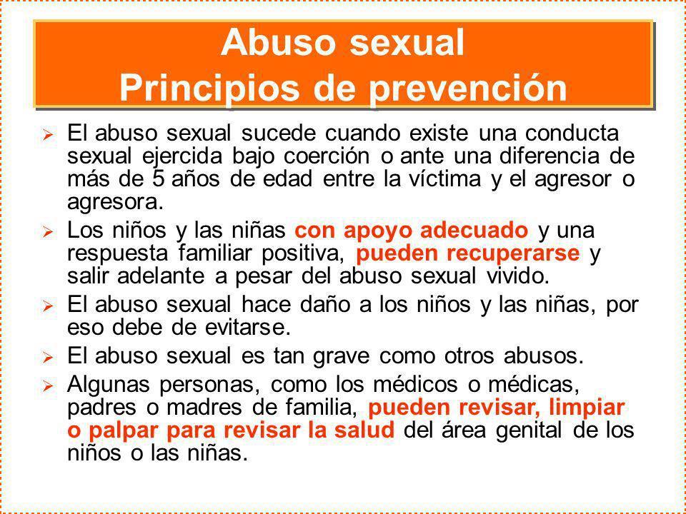 Abuso sexual Principios de prevención Abuso sexual Principios de prevención El abuso sexual sucede cuando existe una conducta sexual ejercida bajo coe