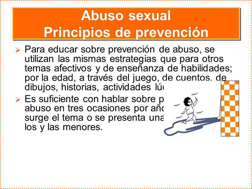 Abuso sexual Principios de prevención Para educar sobre prevención de abuso, se utilizan las mismas estrategias que para otros temas afectivos y de en