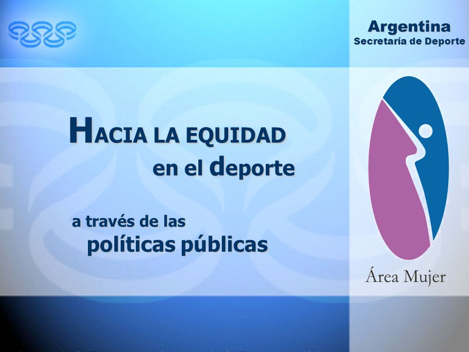 H ACIA LA EQUIDAD en el d eporte a través de las políticas públicas Argentina Secretaría de Deporte