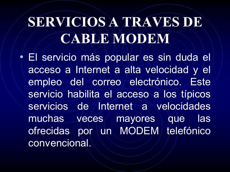 SERVICIOS A TRAVES DE CABLE MODEM El servicio más popular es sin duda el acceso a Internet a alta velocidad y el empleo del correo electrónico.