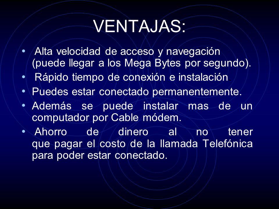 VENTAJAS: Alta velocidad de acceso y navegación (puede llegar a los Mega Bytes por segundo).