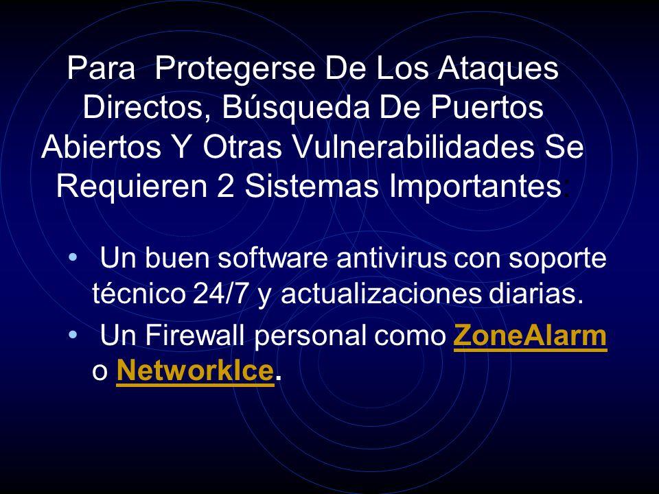 Para Protegerse De Los Ataques Directos, Búsqueda De Puertos Abiertos Y Otras Vulnerabilidades Se Requieren 2 Sistemas Importantes: Un buen software antivirus con soporte técnico 24/7 y actualizaciones diarias.