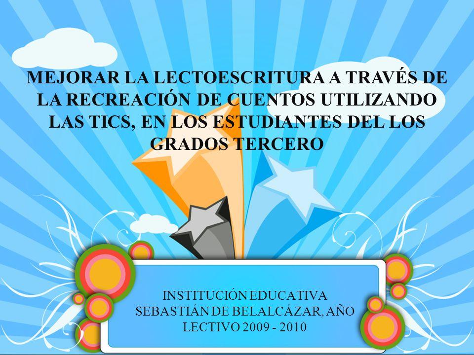 INSTITUCIÓN EDUCATIVA SEBASTIÁN DE BELALCÁZAR, AÑO LECTIVO 2009 - 2010 MEJORAR LA LECTOESCRITURA A TRAVÉS DE LA RECREACIÓN DE CUENTOS UTILIZANDO LAS T