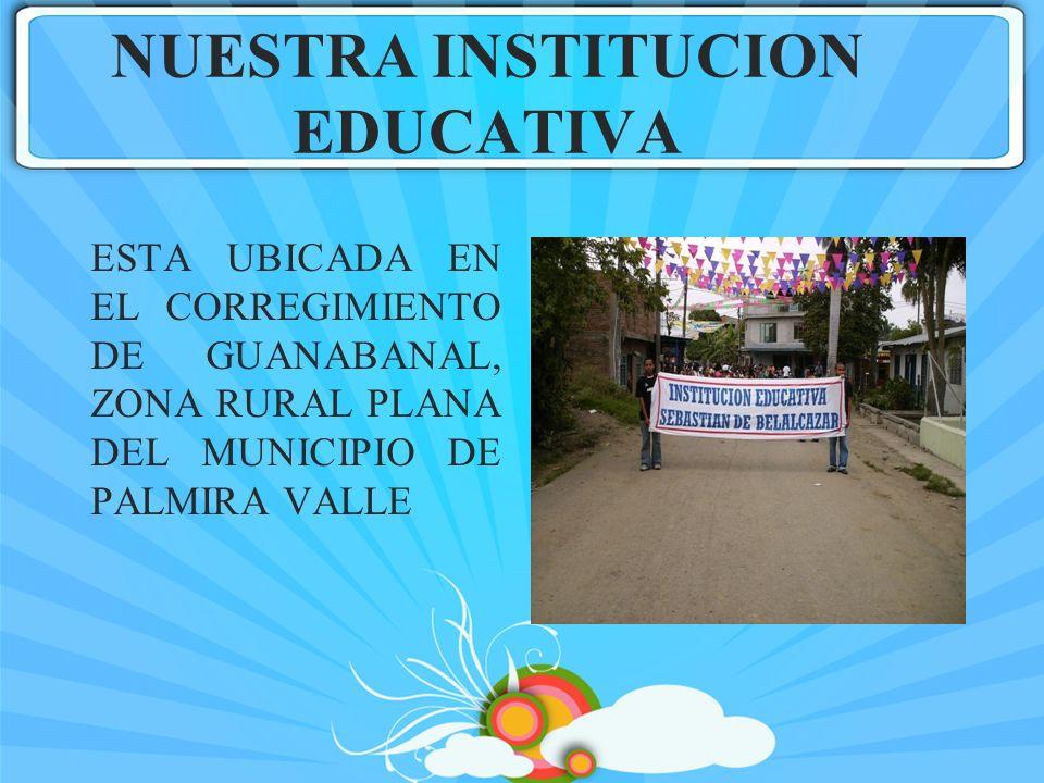 NUESTRA INSTITUCION EDUCATIVA ESTA UBICADA EN EL CORREGIMIENTO DE GUANABANAL, ZONA RURAL PLANA DEL MUNICIPIO DE PALMIRA VALLE