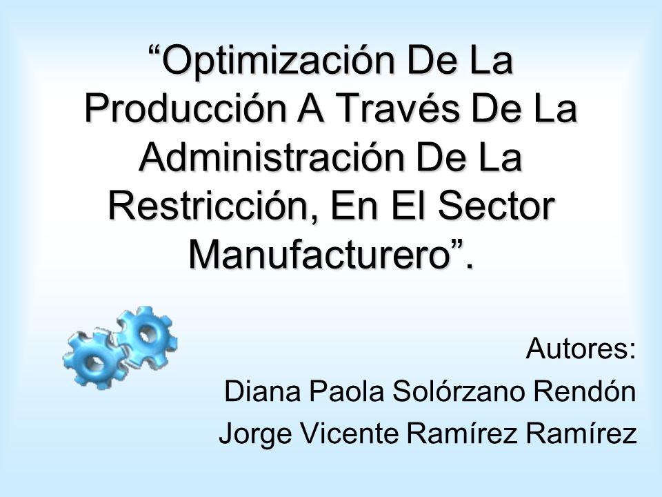 Optimización De La Producción A Través De La Administración De La Restricción, En El Sector Manufacturero.
