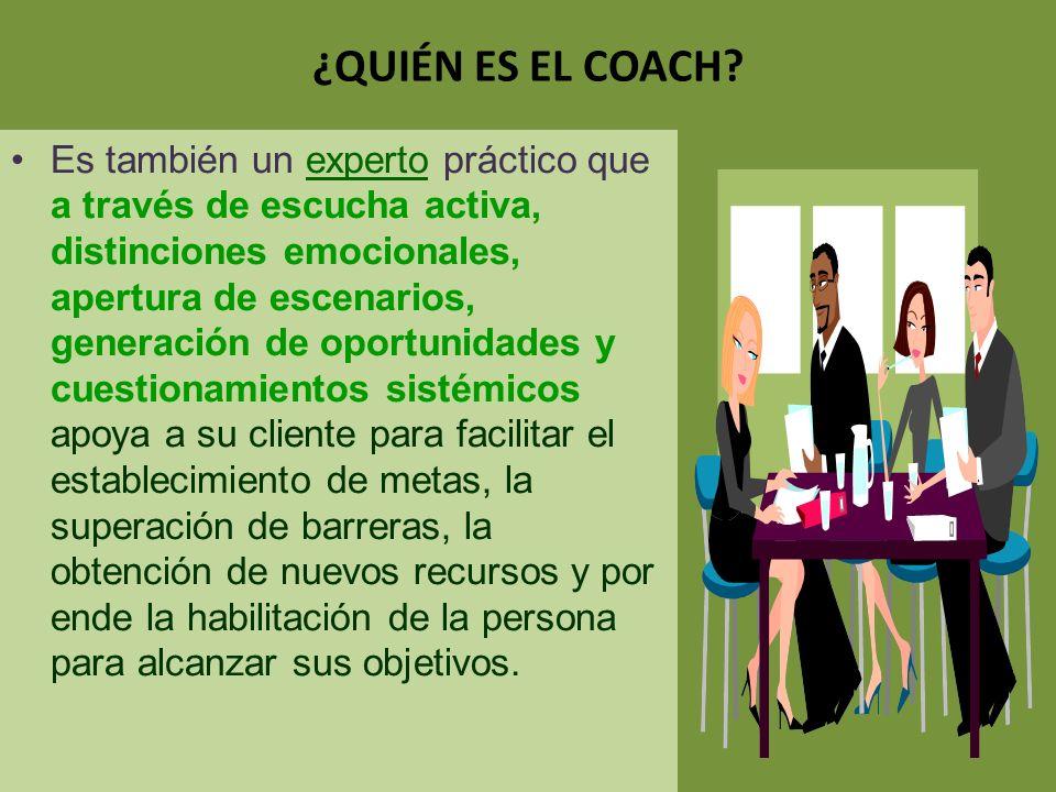 ¿QUIÉN ES EL COACH? El coach es un acompañante dentro del proceso de cambio que fomenta los retos propios del crecimiento en los individuos. El coach