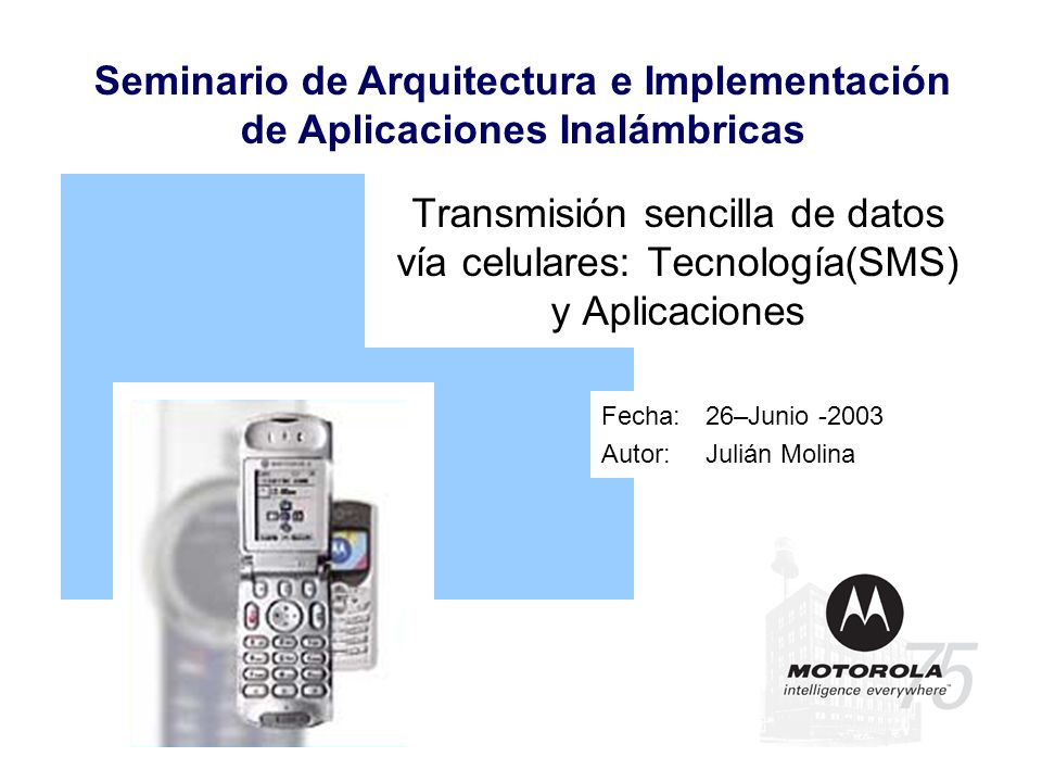 Seminario de Arquitectura e Implementación de Aplicaciones Inalámbricas Transmisión sencilla de datos vía celulares: Tecnología(SMS) y Aplicaciones Fe