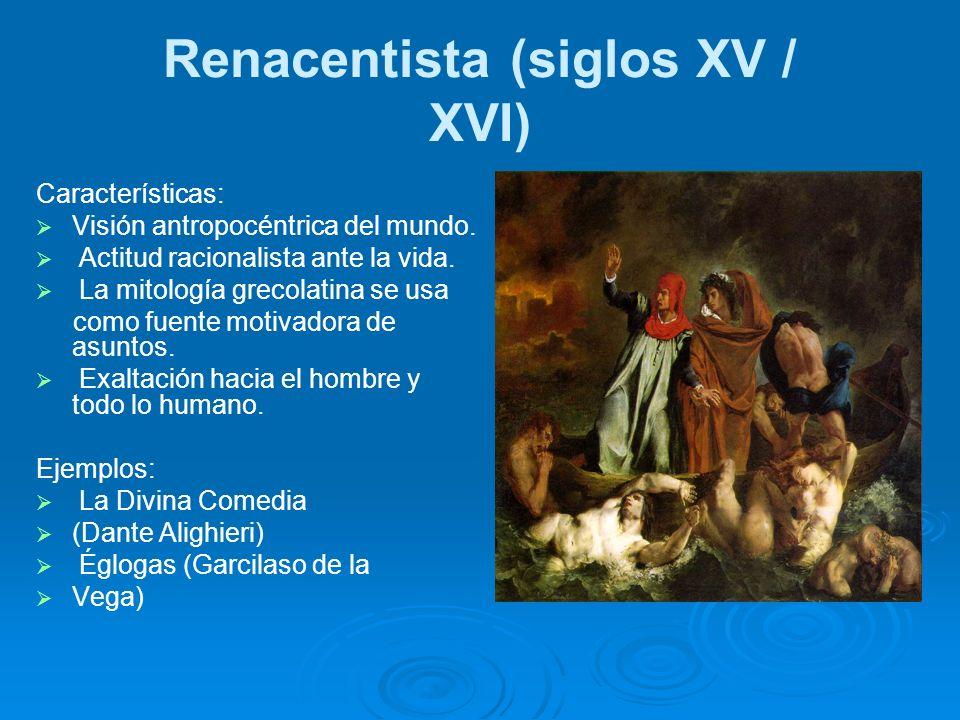 Renacentista (siglos XV / XVI) Características: Visión antropocéntrica del mundo. Actitud racionalista ante la vida. La mitología grecolatina se usa c