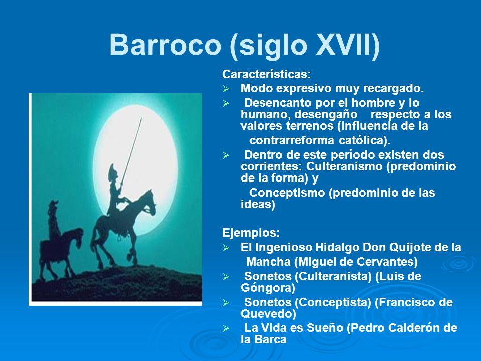 Barroco (siglo XVII) Características: Modo expresivo muy recargado. Desencanto por el hombre y lo humano, desengaño respecto a los valores terrenos (i