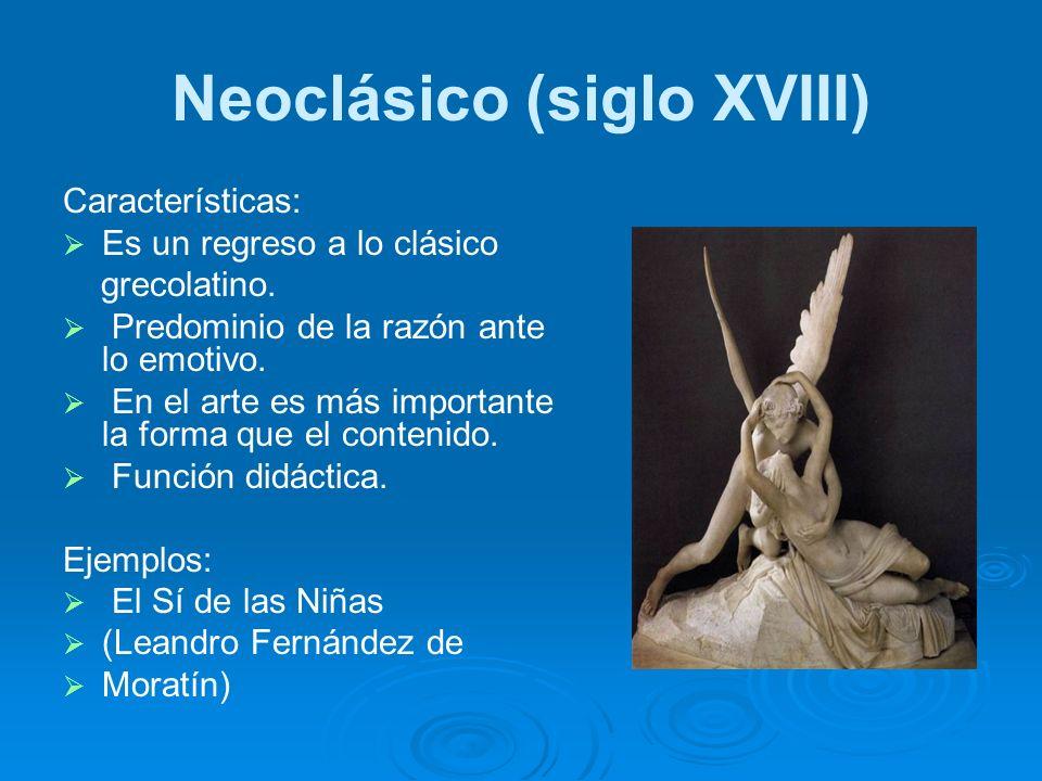 Neoclásico (siglo XVIII) Características: Es un regreso a lo clásico grecolatino. Predominio de la razón ante lo emotivo. En el arte es más importante