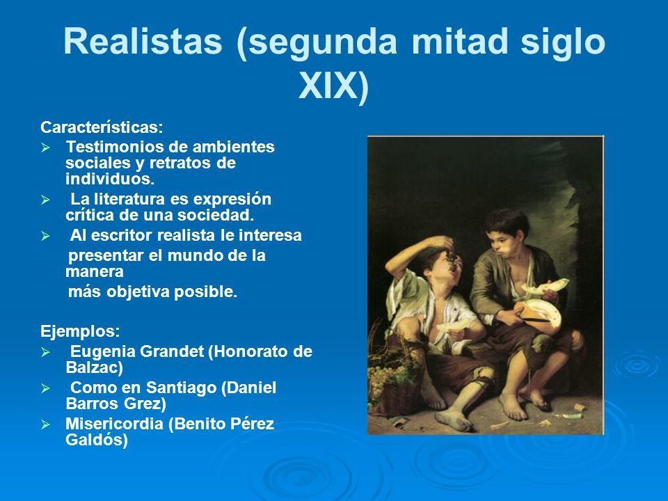 Realistas (segunda mitad siglo XIX) Características: Testimonios de ambientes sociales y retratos de individuos. La literatura es expresión crítica de