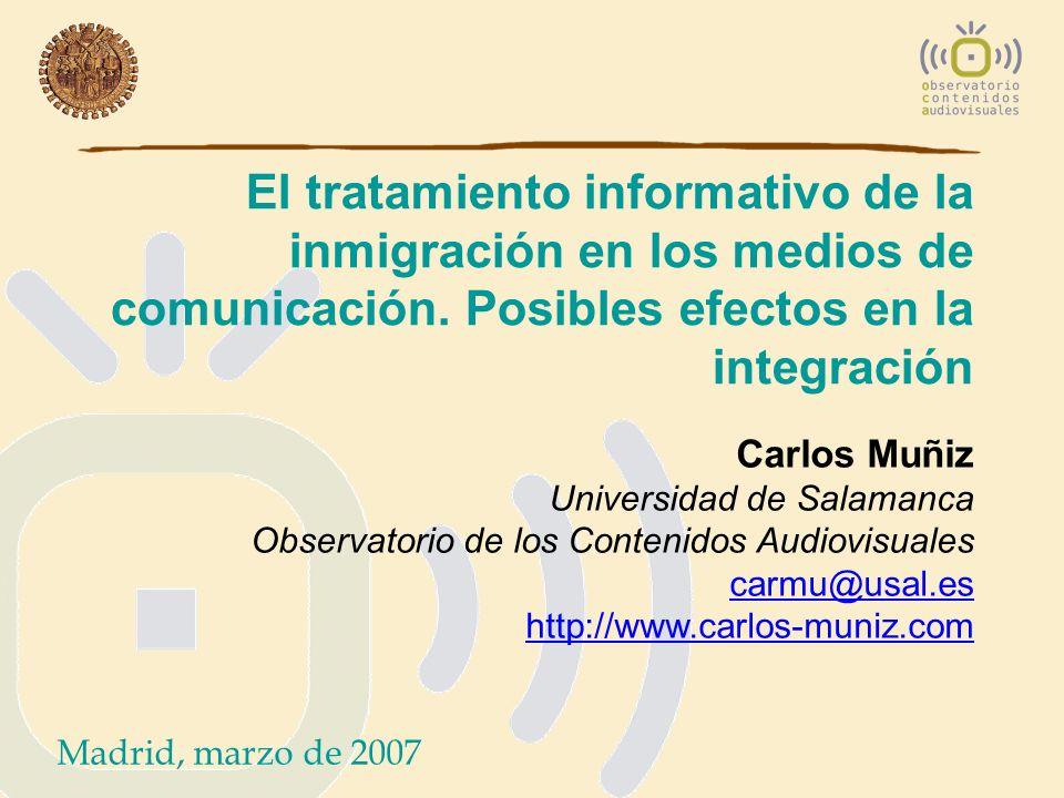 El tratamiento informativo de la inmigración en los medios de comunicación. Posibles efectos en la integración Carlos Muñiz Universidad de Salamanca O