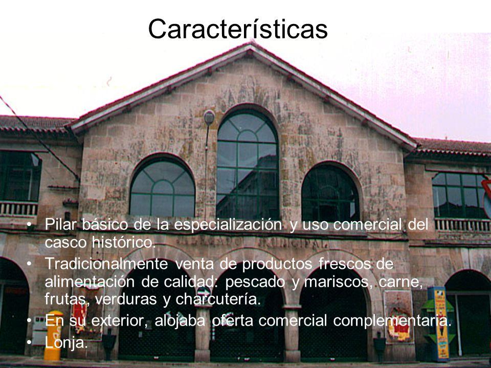 Características Pilar básico de la especialización y uso comercial del casco histórico.