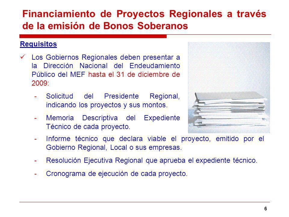 6 Requisitos Los Gobiernos Regionales deben presentar a la Dirección Nacional del Endeudamiento Público del MEF hasta el 31 de diciembre de 2009: -Solicitud del Presidente Regional, indicando los proyectos y sus montos.