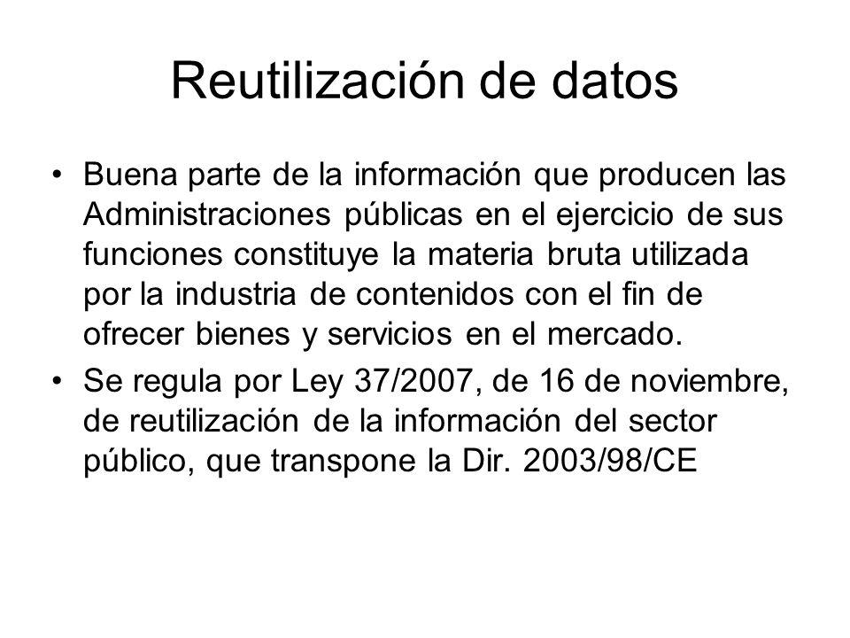 Reutilización de datos Buena parte de la información que producen las Administraciones públicas en el ejercicio de sus funciones constituye la materia bruta utilizada por la industria de contenidos con el fin de ofrecer bienes y servicios en el mercado.