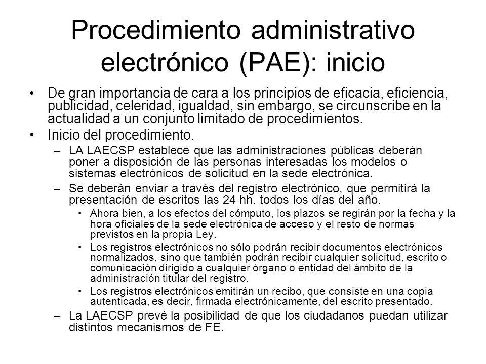 Procedimiento administrativo electrónico (PAE): inicio De gran importancia de cara a los principios de eficacia, eficiencia, publicidad, celeridad, igualdad, sin embargo, se circunscribe en la actualidad a un conjunto limitado de procedimientos.