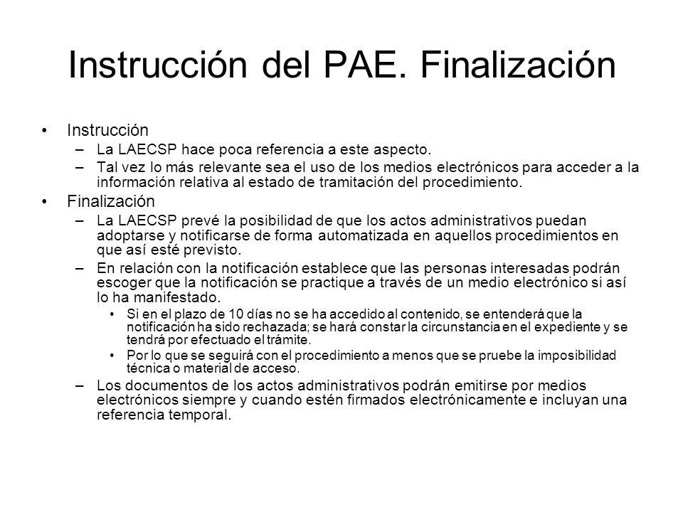 Instrucción del PAE. Finalización Instrucción –La LAECSP hace poca referencia a este aspecto. –Tal vez lo más relevante sea el uso de los medios elect