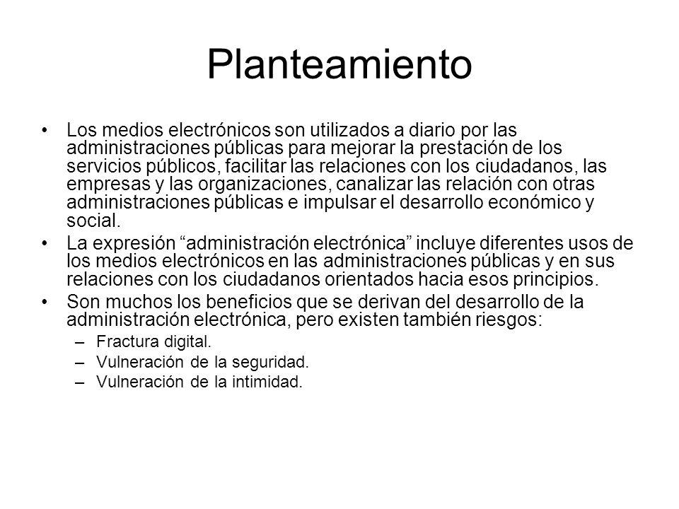 Planteamiento Los medios electrónicos son utilizados a diario por las administraciones públicas para mejorar la prestación de los servicios públicos,