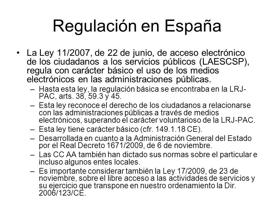 Regulación en España La Ley 11/2007, de 22 de junio, de acceso electrónico de los ciudadanos a los servicios públicos (LAESCSP), regula con carácter básico el uso de los medios electrónicos en las administraciones públicas.